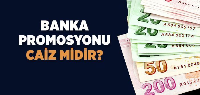 Bankadan Promosyon Almak Caiz mi?