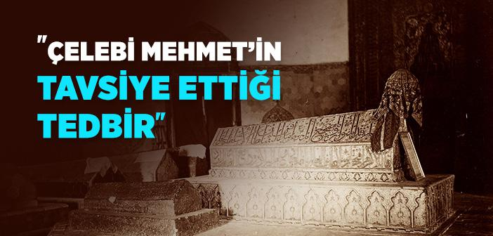 Çelebi Mehmet'in Tavsiye Ettiği Tedbir