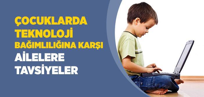 Çocuklarda Teknoloji Bağımlılığına Karşı Ailelere Tavsiyeler