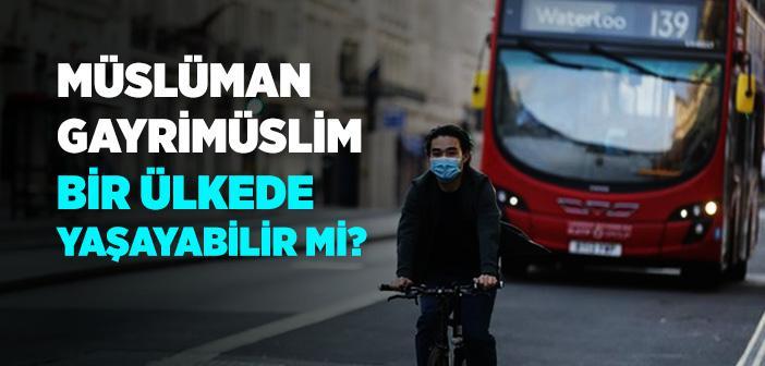 Müslüman Olmayan Gayr-i İslami Bir Yerde Yaşamak Caiz midir?