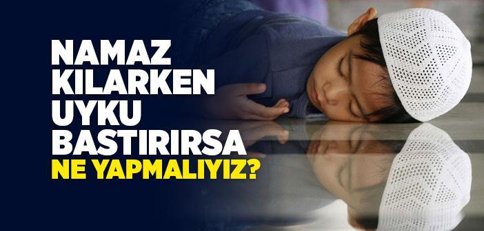 Namaz Kılarken Uyku Hali Gelirse Ne Yapmalıyız?