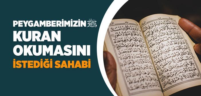 Peygamberimizin Kur'an Okumasını İstediği Sahabi