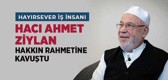 Hayırsever İş İnsanı Hacı Ahmet Ziylan Vefat etti