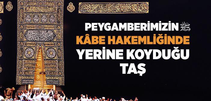 Hz. Muhammed (s.a.v.) Kâbe Hakemliğinde Hangi Taşı Yerine Koydu?