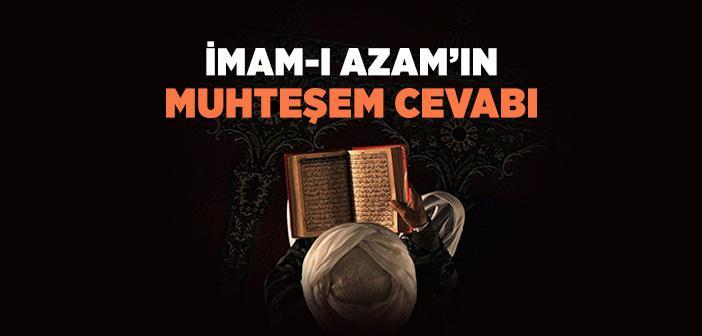 İmâm-ı Âzam'ın Muhteşem Cevabı