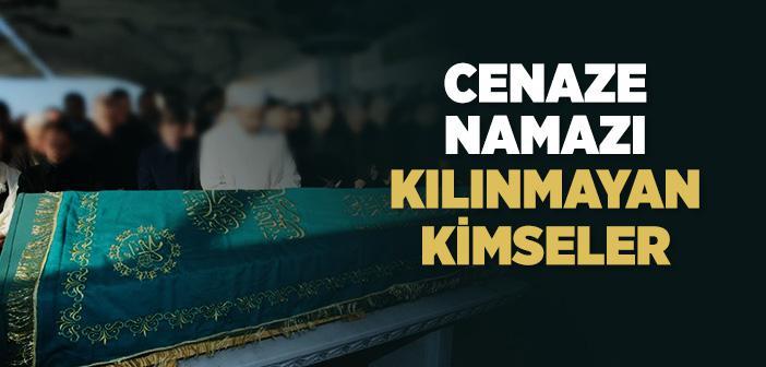 Kimlerin Cenaze Namazı Kılınmaz?