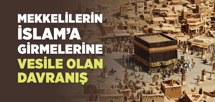 Mekkelilerin İslam'a Girmelerine Vesile Olan Davranış
