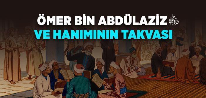 Ömer bin Abdülaziz (r.a.) ve Hanımının Takvası