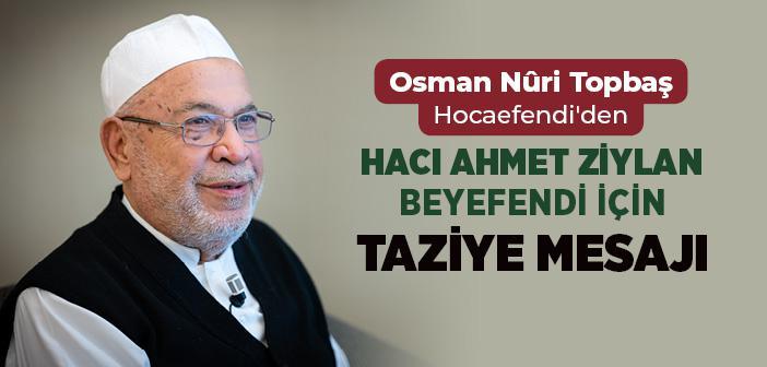 Osman Nuri Topbaş Hocaefendi'den Hacı Ahmet Ziylan Beyefendi İçin Taziye Mesajı