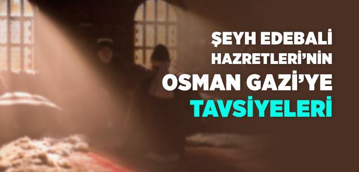 Şeyh Edebali Hazretleri'nin Osman Gazi'ye Tavsiyeleri