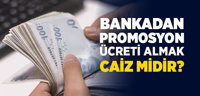 Bankadan Promosyon Ücreti Almak Caiz midir?