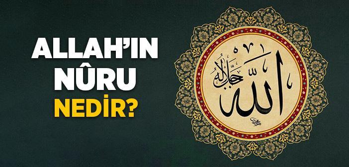Allah'ın Nûru Nedir?