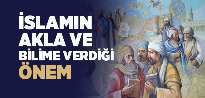İslâm Dini'nin Akla ve İlme Verdiği Önem
