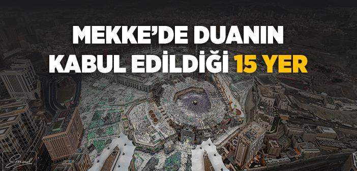 Mekke'de Duanın Kabul Edildiği 15 Yer