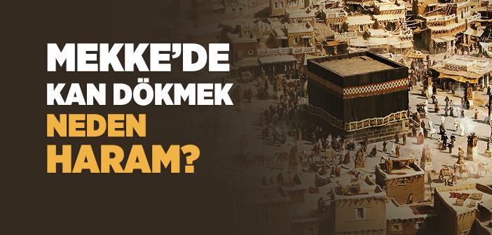 Mekke'de Kan Dökmek Neden Haram?