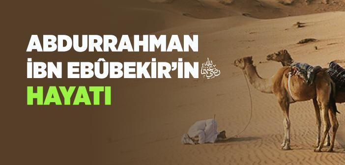 Abdurrahman Bin Ebûbekir (r.a.) Kimdir?