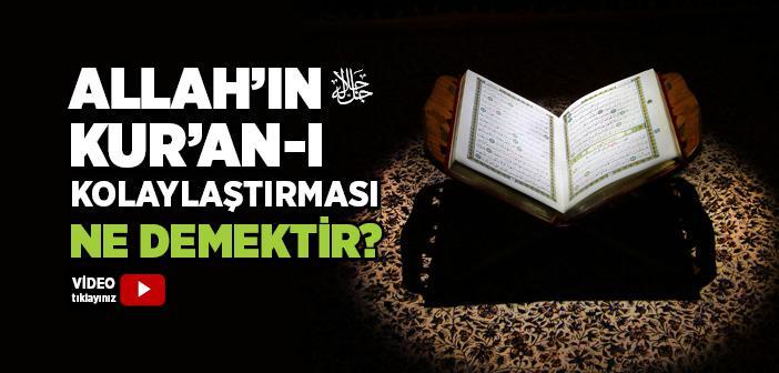 Allah'ın Kur'an-ı Kolaylaştırması Ne Demektir?