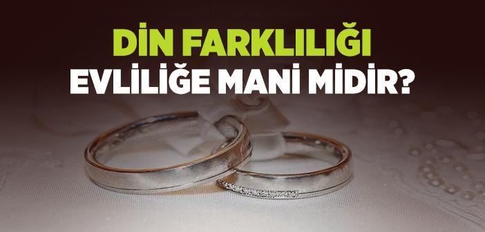Din Farklılığı Evlenmeye Engel midir?