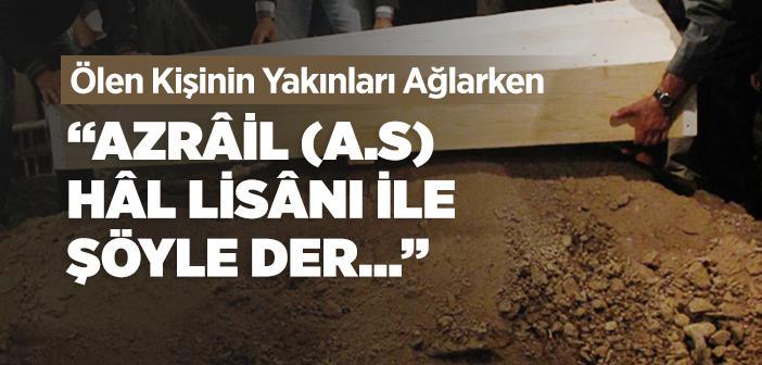 Ölen Kişinin Yakınları Ağlarken Azrâil'in (a.s) Yaptığı Konuşma
