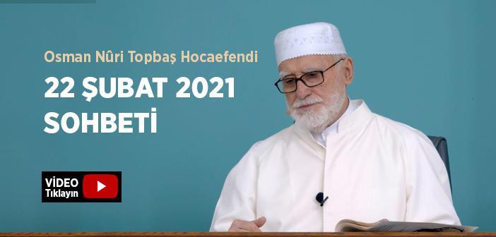 Osman Nûri Topbaş Hocaefendi 22 Şubat 2021 Sohbeti