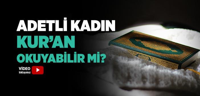 Adetli Kadın Kur'an-ı Kerim Okuyabilir mi?