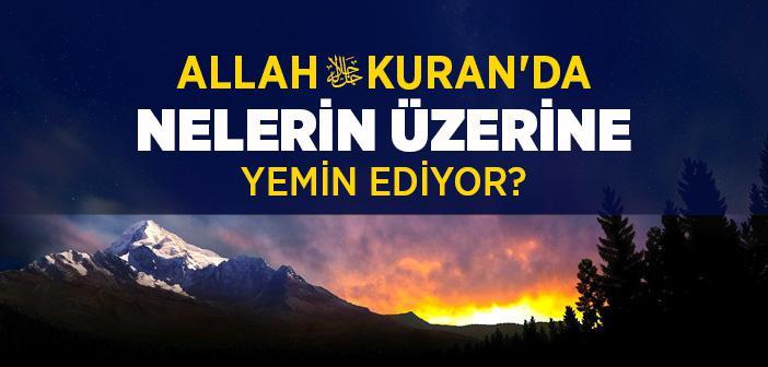 Allah (c.c) Nelerin Üstüne Yemin Etmiştir?