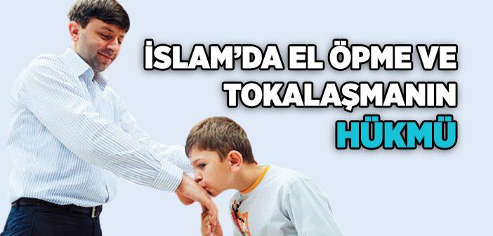 İslam'da El Öpme ve Tokalaşmanın Hükmü