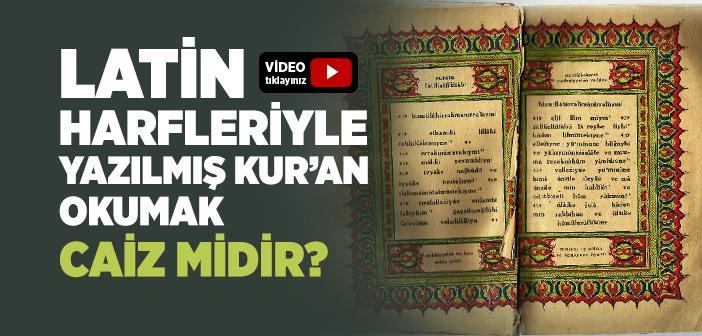 Latin Harfleriyle Yazılmış Kur'an-ı Kerim Okumak Caiz midir?