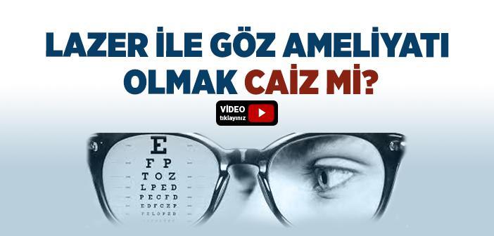 Lazer ile Göz Ameliyatı Olmak Caiz mi?