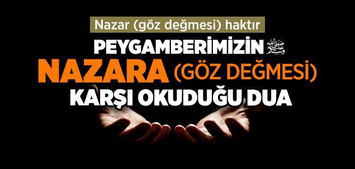 Nazar (Göz Değmesi) ile İlgili Hadisler - Peygamberimizin Nazar Duası Arapça, Türkçe Okunuşu