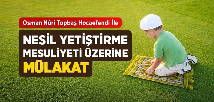 Osman Nuri Topbaş Hocaefendi İle Nesil Yetiştirme Mesuliyeti Üzerine Mülakat