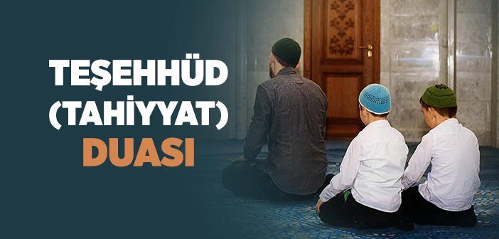 Teşehhüd (Tahiyyat) Duası
