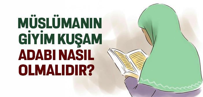 Müslümanın Giyim - Kuşam Adabı Nasıl Olmalıdır?