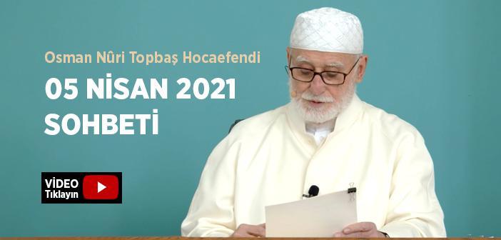 Osman Nûri Topbaş Hocaefendi 05 Nisan 2021 Sohbeti