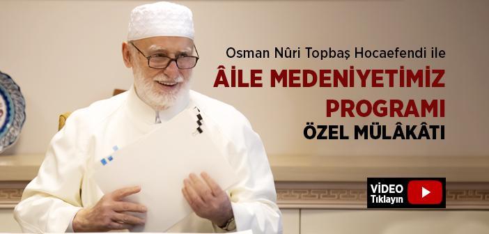 Osman Nuri Topbaş Hocaefendi İle 2021 Aile Medeniyetimiz Programı Özel Mülakatı