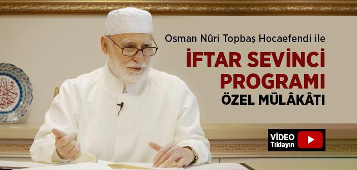 Osman Nuri Topbaş Hocaefendi İle 2021 İftar Sevinci Programı Özel Mülakatı