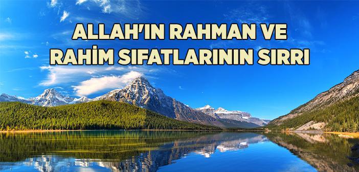 Allah'ın Rahman ve Rahim Sıfatlarının Sırrı