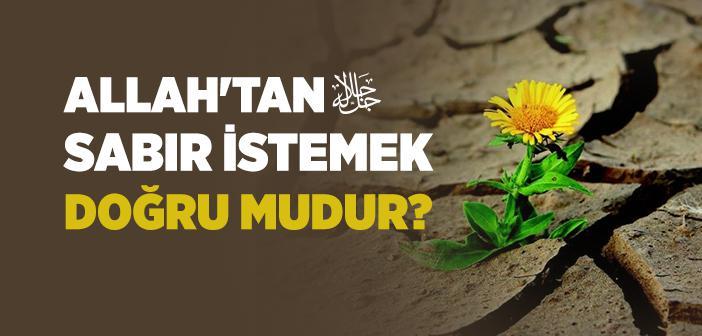 Allah'tan Sabır İstemek Doğru mudur?