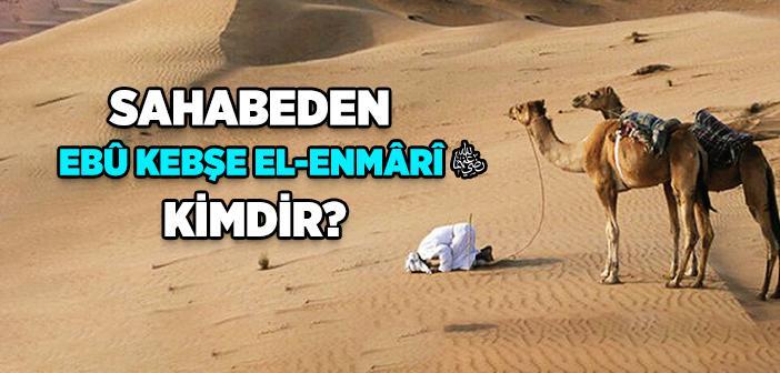 Ebu Kebşe  el-Enmari (r.a.) Kimdir?