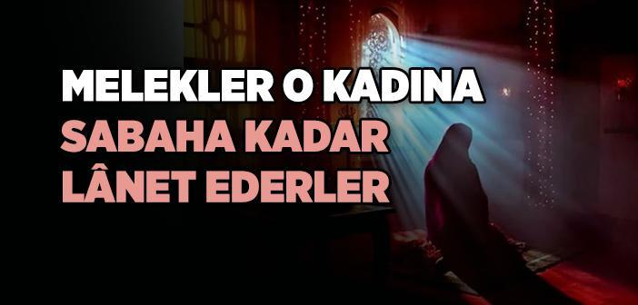 """""""Melekler O Kadına Sabaha Kadar Lânet Ederler"""" Hadisi"""