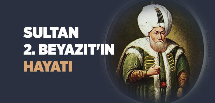 Sultan 2. Beyazıt Kimdir?