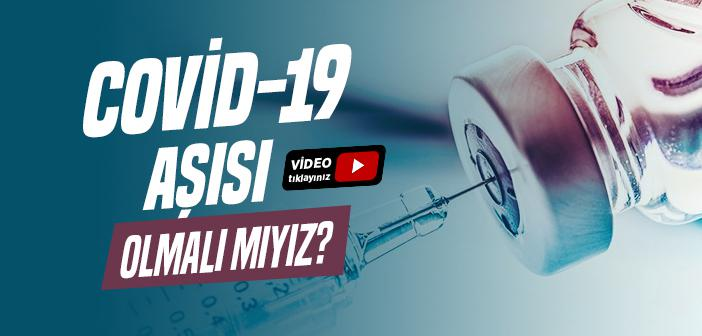 Kovid-19 Aşısı Olmalı mıyız?