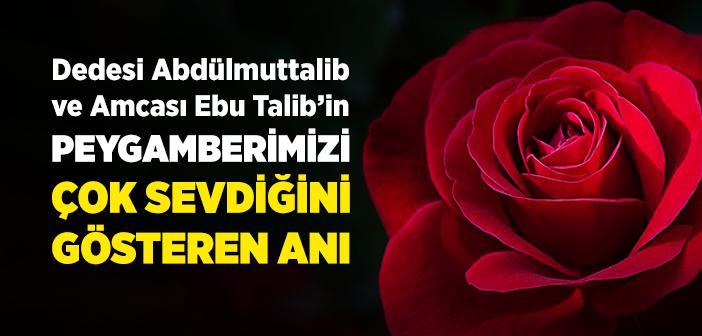 Dedesi Abdülmuttalib ve Amcası Ebu Talib'in Peygamberimizi Çok Sevdiğini Gösteren Anı