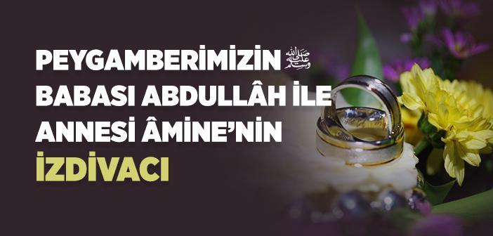 Hz. Abdullah'ın Amine Validemiz ile Evlenmesi