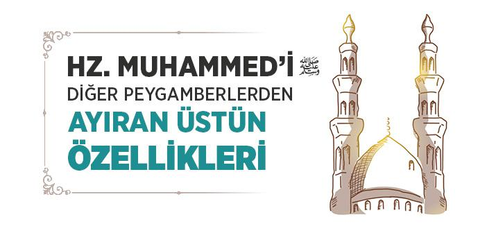 Hz. Muhammed'i (s.a.v) Diğer Peygamberlerden Ayıran Üstün Özellikleri