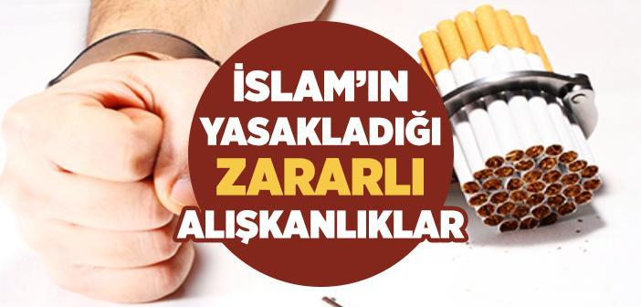 İslam'ın Yasakladığı Zararlı Alışkanlıklar