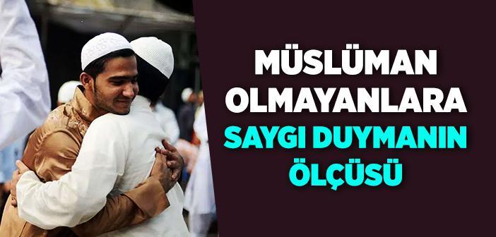 Müslüman Olmayanlara Saygı Duymanın Ölçüsü Nasıl Olmalı?