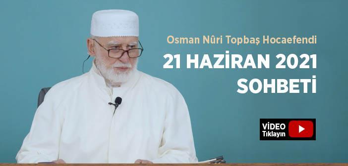 Osman Nûri Topbaş Hocaefendi 14 Haziran 2021 Sohbeti