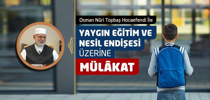 Osman Nûri Topbaş Hocaefendi ile Yaygın Eğitim ve Nesil Endişesi Üzerine  Mülâkat