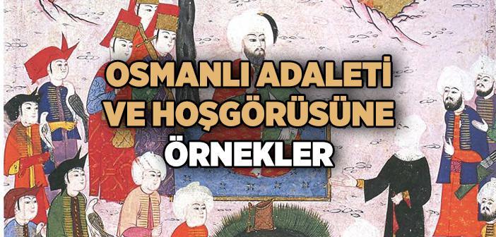 Osmanlı'nın Adaleti ve Hoşgörüsüne Örnekler